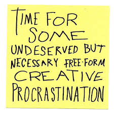 quote about creative procrastination