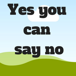 Yes, I Mean No! How to Say No Assertively